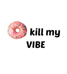 donut kill my vibe. The Words, Cool Words, Oblyvian Girls, Quotes To Live By, Me Quotes, Donut Kill My Vibe, Whatever Forever, Little Bit, Word Up