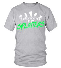 97c81a329a Only Matters If It Splatters Paintball T shirt