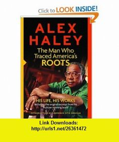 Alex Haley The Man Who Traced Americas Roots His Life, His Works (9780762109166) Alex Haley , ISBN-10: 0762109165  , ISBN-13: 978-0762109166 ,  , tutorials , pdf , ebook , torrent , downloads , rapidshare , filesonic , hotfile , megaupload , fileserve