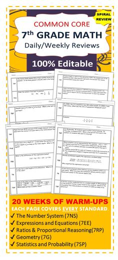 Need a SPIRAL REVIEW of the 7th Grade Common Core standards? This resource contains 20 WEEKS of review specifically written for the common core math standards for 8th grade. The review sheets are organized into 5 boxes. Each box contains problems from the 5 domains of the 7th grade CCSS standards including: ✔ Ratios and Proportional Reasoning (7RP) ✔ The Number System (7NS) ✔ Expressions and Equations (7EE) ✔ Geometry (7G) ✔ Statistics and Probability (7SP) This resource is 100% EDITABLE!!!