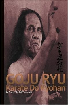"""Goju Ryu Karate Kyohan This guide by Gogen """"The Cat"""" Yamaguchi breaks down a multitude of Karate techniques with step-by-step instructions and illustrations. 330 pages. Martial Arts Books, Chinese Martial Arts, Kai Japanese, Goju Ryu Karate, Miyagi, Yamaguchi, Aikido, Taekwondo, Best Teacher"""