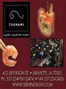 2 years of design and development went into Tsunami before sisters Leah Simon and Michele Ezell along with husband Sean, opened its doors in January of 2000.  Since then, TSUNAMI has positioned itself as a premier fine dining establishment for international cuisine. Located at 412 Jefferson Street Lafayette, LA 70501 (337) 234-FISH