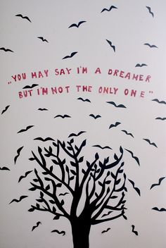 #Words - You may say I'm a dreamer but I'm not the only one.