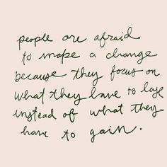 Scared to change bc people focus on what they have to lose instead of what they . - Scared to change bc people focus on what they have to lose instead of what they have to gain Scared - Positive Quotes, Motivational Quotes, Inspirational Quotes, Life Quotes Love, Quotes To Live By, Wife Quotes, Friend Quotes, Happy Quotes, Pretty Words