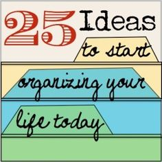 25 Ideas to start organizing your life today