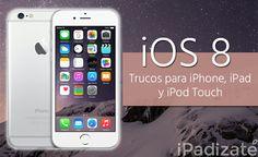 iOS 8: 15 Trucos para iPhone, iPad y iPod Touch