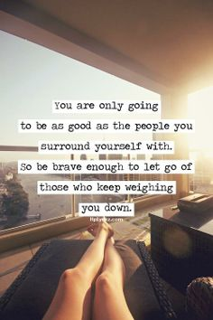 Brave, don't have downers, manipulaters, one uppers, and don't be one.