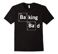 Check these cool shirts today! Amazon.com: Baking Baker Bad Funny T Shirt Men Women: Clothing (affiliate link)