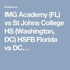 IMG Academy (FL) vs St Johns College HS (Washington, DC) HSFB Florida vs DC…