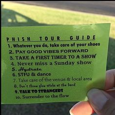Excellent advice. Especially glad STFU & dance was included. People that talk throughout a show really fuck up the vibe. I go to Phish shows to explore my mind with their music as my catalyst. If you can't shut up for a few hours, I don't think Phish is the right band for you.