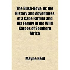 The Bush-Boys; Or, the History and Adventures of a Cape Farmer and His Family in the Wild Karoos of Southern Africa - http://southafricanexperience.com/the-bush-boys-or-the-history-and-adventures-of-a-cape-farmer-and-his-family-in-the-wild-karoos-of-southern-africa/