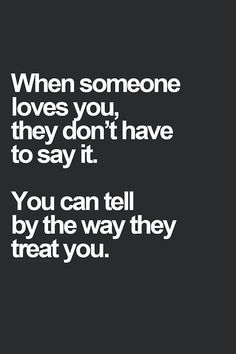 Others - When someone loves you, they don't have to say it  #Love, #Treat