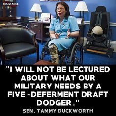 Tammy Duckworth lost both her legs piloting a helicopter in a War Zone. Cadet Bone Spurs Trump is a disgrace. Political Quotes, Thought Provoking, Just In Case, Donald Trump, Presidents, Words, Life, Daily Politics, Real Politics