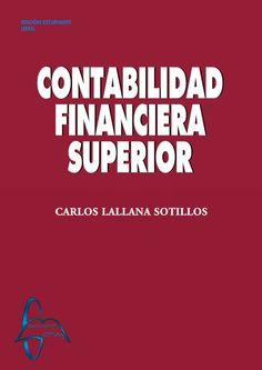 CONTABILIDAD FINANCIERA SUPERIOR Autor: Carlos Lallana Sotillos  Editorial: García Maroto Editores Edición: 1 ISBN: - ISBN ebook: 9788415793694 Área: Economia y Empresa Sección: Contabilidad