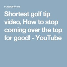 Shortest golf tip video, How to stop coming over the top for good! - YouTube