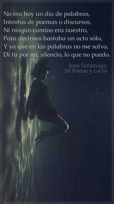 Di tú por mí, silencio, lo que no puedo. Jose Saramago*