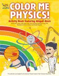 Color Me Physics is a series of books created with the goal of introducing children to physics in a fun, exciting way. Coloring books of famous physicists & an activity book with games & puzzles. Fun for kids of all ages.