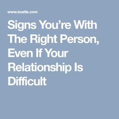 Signs You're With The Right Person, Even If Your Relationship Is Difficult