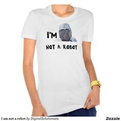 I am not a robot shirt
