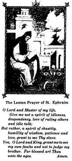 St. Ephraim's prayer. This saint struggled with virtue but never gave up and with grace became a great Saint. Let us follow his example and never give up on the development of virtue in our lives no matter how much we fail. Today is his feast day. St. Ephraim of Syria pray for us.
