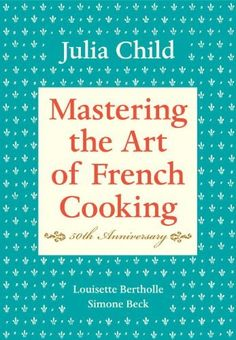 Mastering the art of French Cooking 50th Anniversary by Julia Child