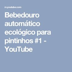 Bebedouro automático ecológico para pintinhos #1 - YouTube