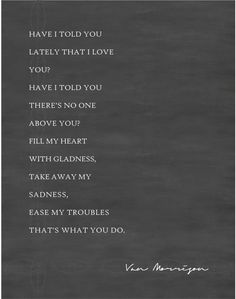 Van Morrison - Have I Told You Lately CANVAS | 11x14 or 16x20    Have I Told You Lately is a hit song written by Northern Irish singer-songwriter Van