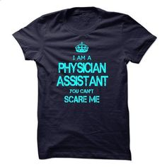 PHYSICIAN ASSISTANT - #funny shirts #print shirts. SIMILAR ITEMS => https://www.sunfrog.com/LifeStyle/PHYSICIAN-ASSISTANT-58415089-Guys.html?60505