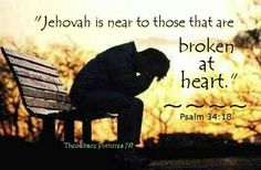 Jehovah God is near to those broken hearted...