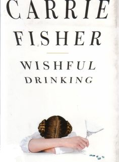 Fisher, C. (2008). Wishful drinking. New York: Simon & Schuster.  Heard this was great - on my long list of I want to read!