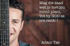 Mag die saad wat jy met jou mond plant, tot by God se ore rank! Adam Tas