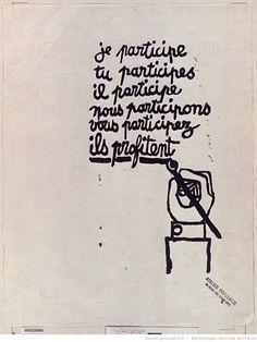 [Mai 1968]. Je participe, tu participes, il participe, nous participons, vous participez, ils profitent. Atelier populaire ex-Ecole des Beaux-Arts (main au pinceau) : [affiche] ([Variante de couleur : noir]) / [non identifié] Situationist International, Mai 68, Protest Art, French Revolution, Art Portfolio, Graphic Design Inspiration, Illustration, Street Art, Messages