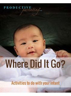 Productive Parenting: Preschool Activities - Where Did It Go? - Early Infant Activities