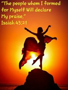 """""""The people whom I formed for Myself Will declare My praise.""""  Isaiah 43:21"""
