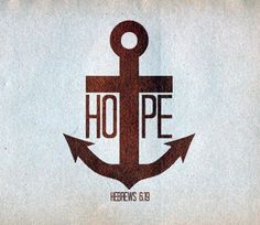 """...we have this hope as an anchor to the soul, sure and steadfast."" Amen, amen. <3"
