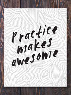 Practice makes awsome.