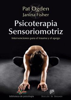 Psicoterapia sensoriomotriz : intervenciones para el trauma y el apego / Pat Ogden, Janina Fisher ; ilustradores, Deborah del Hierro, Anthony del Hierro