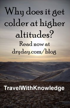 Read more at: http://www.dryday.com/blog/post/why-does-it-get-colder-at-higher-altitudes