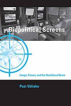Biopolitical screens : image, power, and the neoliberal brain