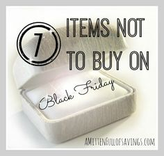 7 Items NOT to Buy on Black Friday | http://www.amittenfullofsavings.com/7-items-buy-black-friday/