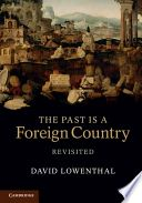 The past is a foreign country - revisited / David Lowenthal