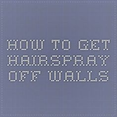 how to clean hairspray off walls