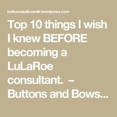Top 10 things I wish I knew BEFORE becoming a LuLaRoe consultant. – Buttons and Bows LLR