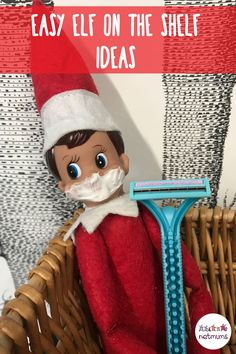 Easy Elf on the Shelf inspiration. You can make your elf shave if you cover his face in shaving cream and give him a razor.