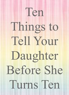 10 Things to Tell Your Daughter Best Parenting Tips. I think this applies to every kid daughter or som Gentle Parenting, Parenting Advice, Kids And Parenting, Practical Parenting, Parenting Classes, Foster Parenting, Parenting Styles, Guter Rat, Raising Girls