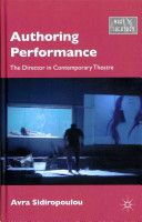 Authoring performance : the director in contemporary theatre / Avra Sidiropoulou - New York : Palgrave Macmillan, 2011
