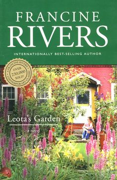 Leota's Garden by Francine Rivers MY ALL TIME FAVORITE BOOK as an adult!