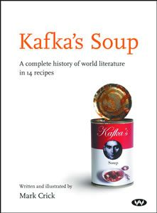 Kafka's Soup A Complete History of World Literature in 14 Recipes, Mark Crick, Houghton Mifflin Harcourt; Jane Austen, Literary Themes, Onion Tart, Soup For The Soul, World Literature, Little Books, Used Books, Book Club Books, Wine Recipes