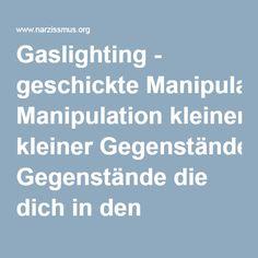 Gaslighting - geschickte Manipulation kleiner Gegenstände die dich in den Wahnsinn treiben soll-um es dann zu verneinen