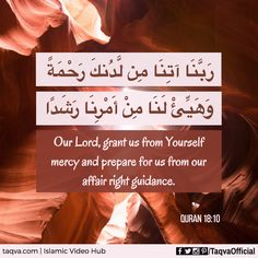 """""""Our Lord, grant us from Yourself mercy and prepare for us from our affair right #guidance."""" #Quran 18:10 #muslim #dua of #peopleofthecave #islam #islamic #quotes #quranicdua #rabbana"""